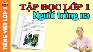 Tiếng Việt Lớp 1 - Tập Đọc Lớp 1, Tập đọc bài NGƯỜI TRỒNG NA