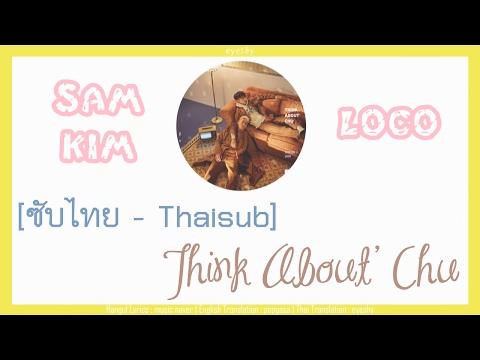 [Thaisub] Sam Kim(샘김), Loco(로꼬) - Think About' Chu