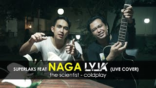 The Scientist - Coldplay (Superlaks ft. Naga Lyla Live Cover)