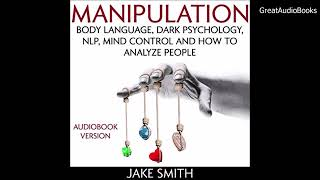 MANIPULATION: Body Language, Dark Psychology, NLP, Mind Control...  FULL AUDIOBOOK-Jake Smith