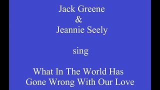 What In The World Has Gone Wrong With Our Love+OnScreen Lyrics - Jack Greene & Jeannie Seely YouTube Videos