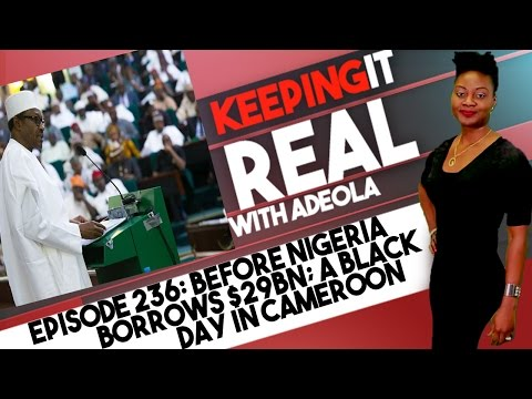 Keeping It Real With Adeola - Eps 236 (Before Nigeria Borrows $29bn; A Black Day In Cameroon)