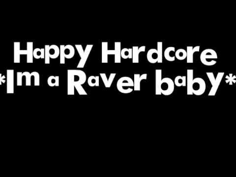 Happy Hardcore *I'm a Raver baby*