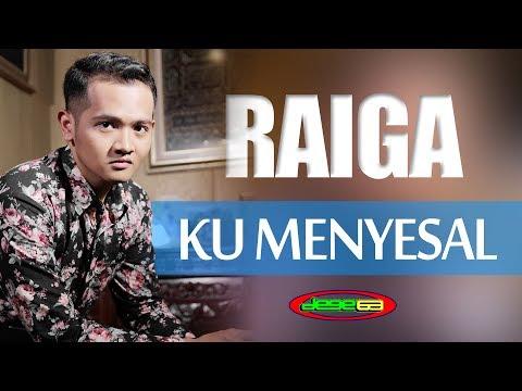 RAIGA - KU MENYESAL
