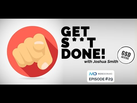 MDP29: Get S**t Done - Staying Positive With Joshua Smith