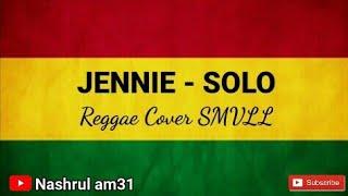 Jennie - Solo  Lirik  Reggae Cover Smvll