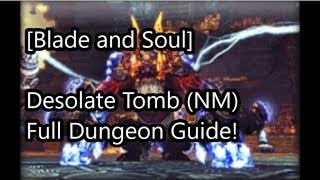 [Blade and Soul] Desolate Tomb (NM) Full Dungeon Guide in 6 Minutes!