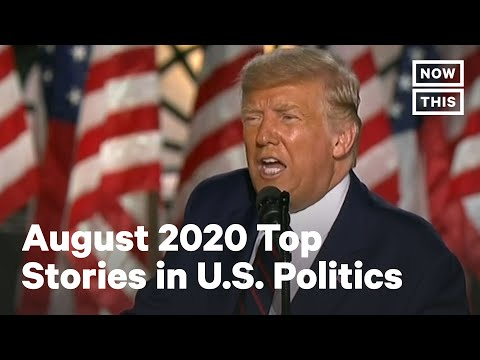 Top 10 Stories in Politics: August 2020 | NowThis