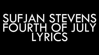 Sufjan Stevens - Fourth of July [LYRICS]