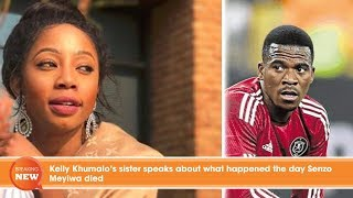 shock kelly khumalo s sister speaks about what happened the day senzo meyiwa died