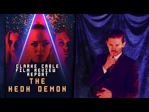 Clarke Cable Film Review Report Episode 8 THE NEON DEMON