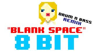 Blank Space (8 Bit Drum N Bass Remix Cover Version) [Tribute to Taylor Swift] - 8 Bit Universe