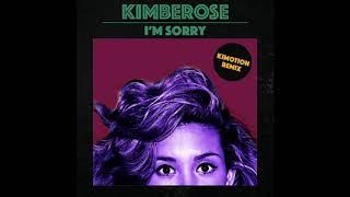 KIMBEROSE I am sorry (kimotion remix)