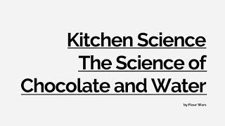 Kitchen Science - The Science of Chocolate and Water