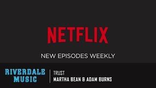 martha bean adam burns trust   riverdale season 1 trailer music hd
