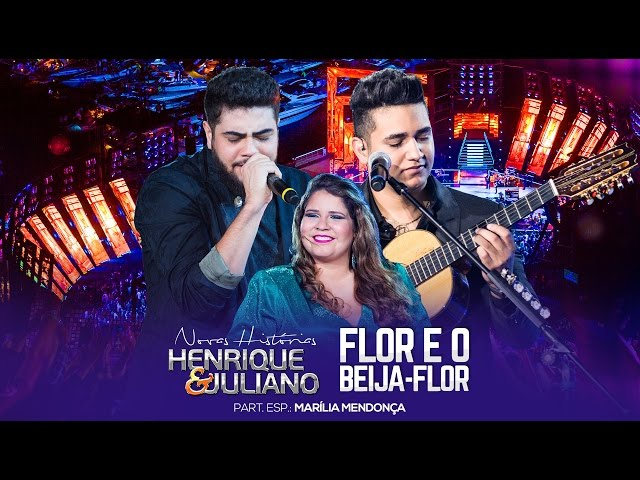 Henrique e Juliano - Flor E O Beija-Flor part Marília