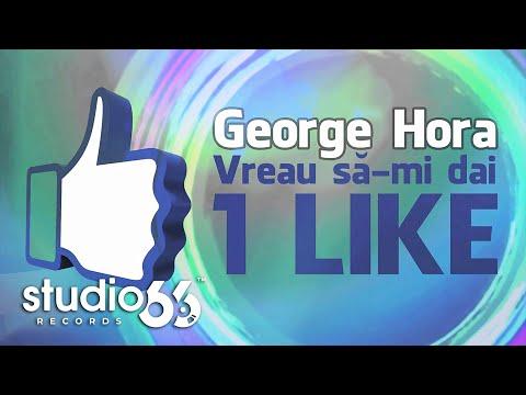 George Hora - Vreau sa-mi dai 1 LIKE (Audio)