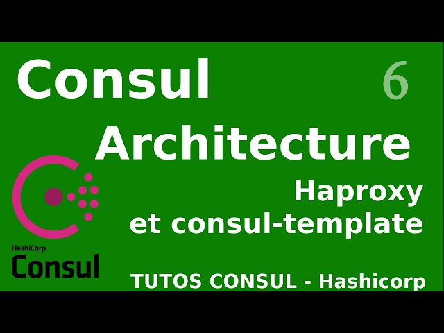 CONSUL - 6. ARCHITECTURE, HAPROXY ET CONSUL-TEMPLATE