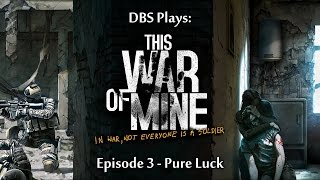 DBS Plays: This War of Mine - 03 - Pure Luck