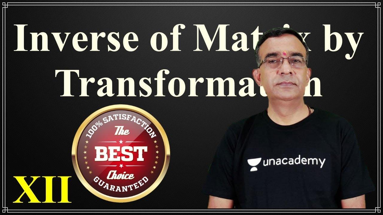 Class 12 Maths Inverse of Matrix by Transformation