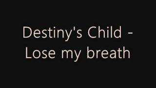 Destinys Child - Lose my breath (Original - lyrics). [HQ]