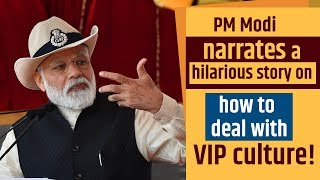 PM Modi narrates a hilarious story on how to deal with VIP culture!
