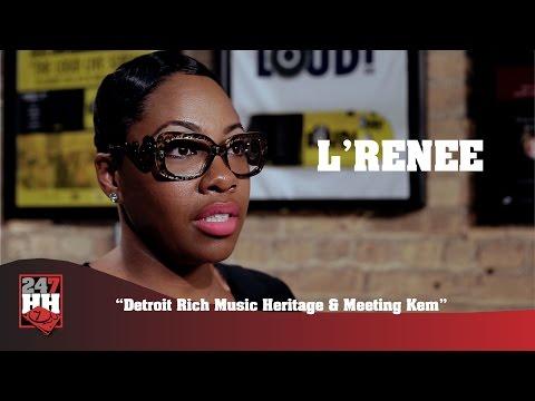 L'Renee - Detroit Rich Music Heritage & Meeting Kem (247HH Exclusive)