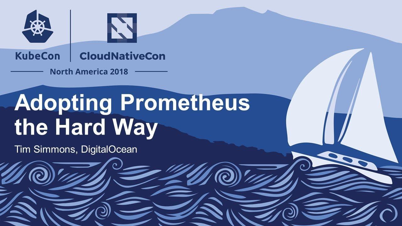 Adopting Prometheus the Hard Way - Tim Simmons, DigitalOcean
