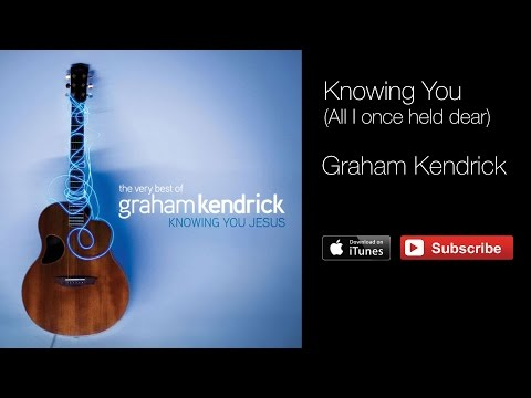 Graham Kendrick - Knowing You Jesus - All I Once Held Dear (words and music)