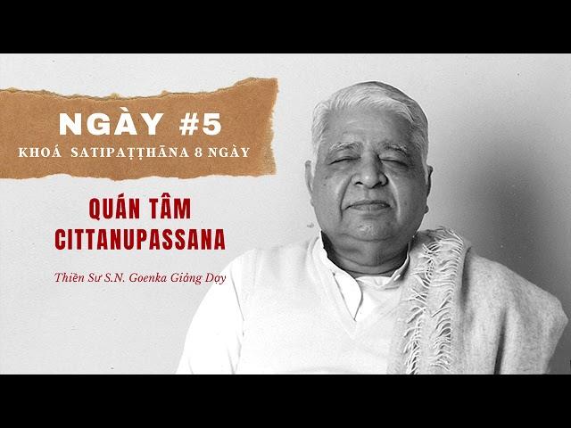 Ngày #5 Khoá Sati: Quán Tâm Cittanupassana - S.N. Goenka - Tứ Niệm Xứ Giảng Giải