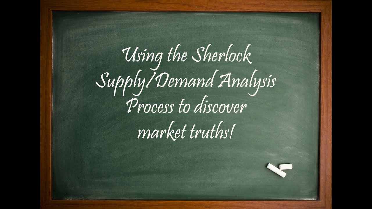 Using the Sherlock Supply/Demand Analysis Process to discover market truths!
