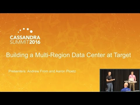 Building a Multi-Region Cluster at Target (Aaron Ploetz & Andrew From, Target) | C* Summit 2016
