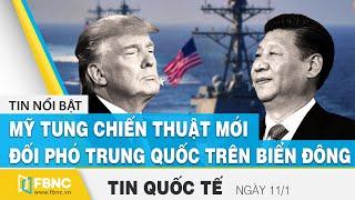 Tin Quốc Tế mới nhất 11/1 | Mỹ tung chiến thuật mới để đối phó Trung Quốc trên Biển Đông | FBNC
