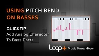 Using Pitch Bend On Basses - Loop+ Quick Tip