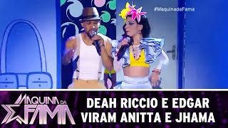 Máquina da Fama (11/07/16) Deah Riccio e Edgar viram Anitta e Jhama thumbnail