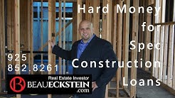 Hard Money Lender Beau Eckstein on Hard Money for Spec Construction Loans 925-852-8261