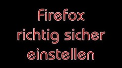Firefox richtig sicher einstellen. Einfach, schnell, effektiv. So geht's. Eine Anleitung.