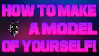 How To Make A Model Of Yourself! (Roblox)
