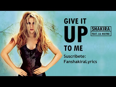 10 Shakira  Give It Up To Me feat Lil Wayne Lyrics