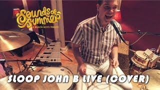 Sounds of Summer: Sloop John B LIVE (Cover)