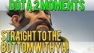 Dota 2 Moments - Straight to the Bottom With Ya!