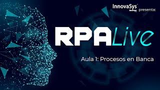 Webinar - RPA Live: Procesos del Sector de Banca y Seguros - InnovaSys 10/09/2020