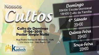 Pastor Sérgio Noite - Transmissão ao vivo   Igreja Missão Apostólica Kadosh - 17-06-2018