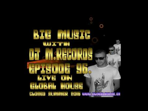 Big Music With DJ M.Records / Episode 96 Live on Global House