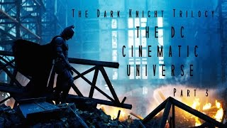 The Dark Knight Trilogy: THE DC CINEMATIC UNIVERSE (Part 3 of 4)