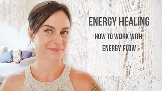 Understanding Energy Healing | How to Work With the Body's Energy Flow in an Energy Healing Session