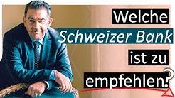 Welche Schweizer Bank ist zu empfehlen?
