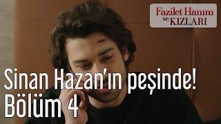 Fazilet Hanım ve Kızları 4. Bölüm - Sinan Hazan'ın Peşinde!