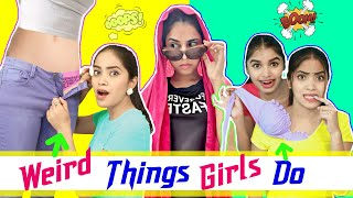 WEIRD Things Girls Do  | Anaysa