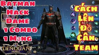 Liên Quân | Cách Lên Đồ Batman Mùa 7 - Hack Dame 1 ComBo 1 Mạng - Gank Team Cứ Để Anh Lo